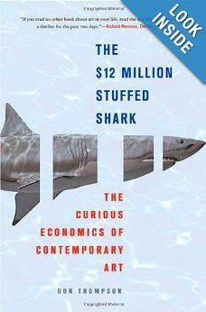 The $12 Million Stuffed Shark: The Curious Economics of Contemporary Art: