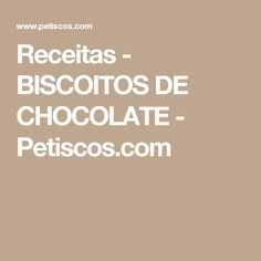 Receitas - BISCOITOS DE CHOCOLATE - Petiscos.com