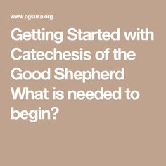 Getting Started with Catechesis of the Good Shepherd What is needed to begin?...