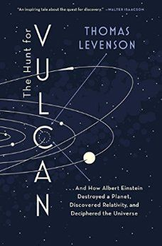 The Hunt for Vulcan: . . . And How Albert Einstein Destroyed a Planet, Discovered Relativity, and Deciphered the Universe by [Levenson, Thomas]