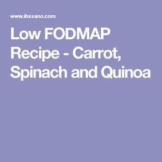 Low FODMAP Recipe - Carrot, Spinach and Quinoa