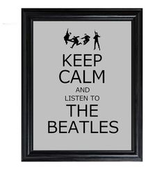Keep Calm and listen to the BEATLES print Parody Band Music