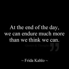 """""""At the end of the day we can endure much more than we think we can."""" Frida Kahlo (she would know a thing or two about endurance.) www.nysid.edu"""