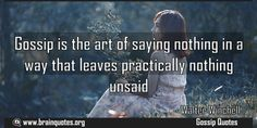 Gossip is the art of saying nothing in a way that leaves practically nothing Meaning