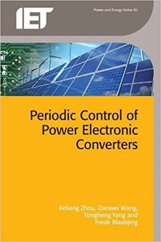 Zhou, Keliang Wang, Danwei Yang, Yongheng Blaabjerg, Frede. Periodic Control of Power Electronic Converters [en línea]. Institution of Engineering and Technology, 2017. Accesos ilimitados. Disponible en: Libros Electrónicos, Knovel. ISBN 978-1-84919-932-2