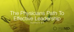 The Physicians path To Effective Leadership: Humility and Will