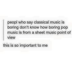 Classical music is NOT boring! It is complex and emotive... it's beautiful!