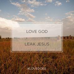 """Love God, Leak Jesus"" - Bob Goff #LoveDoes"