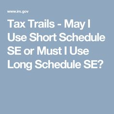 Tax Trails - May I Use Short Schedule SE or Must I Use Long Schedule SE?