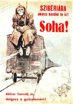 """Do you want to end up in Siberia too? Then fight and work for victory!"" - Hungary, World War II - pin by Paolo Marzioli Vintage Advertisements, Vintage Ads, Vintage Posters, Budapest, Ww2 Propaganda Posters, Military Drawings, Good Old Times, War Dogs, Cool Posters"