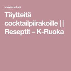 Täytteitä cocktailpiirakoille      Reseptit – K-Ruoka