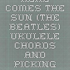 Here Comes the Sun (The Beatles) Ukulele Chords and Picking Pattern
