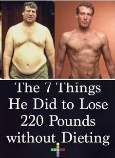 The 7 Things He Did to Lose 220 Pounds without Dieting, Dieting...just the word can conjure horror among those of us who have been through th