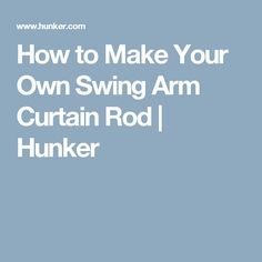 How to Make Your Own Swing Arm Curtain Rod | Hunker