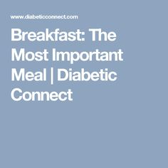 Breakfast: The Most Important Meal   Diabetic Connect