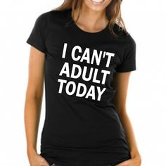 I Can't Adult Today.   Funny T-shirt.  Available in a men's or ladies fit T-shirt in this listing.  We also can make this in a hoodie or ladies tank top.