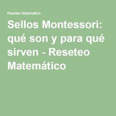 Sellos Montessori: qué son y para qué sirven - Reseteo Matemático Montessori, Stamps, Teachers, Learning, Activities