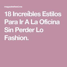 18 Increíbles Estilos Para Ir A La Oficina Sin Perder Lo Fashion.