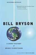 Bill Bryson - A Short History of Nearly Everything ... Funny knowledge about science of something far away to the closest of your atom !!