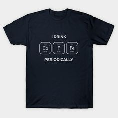 Funny Coffee Pun T-Shirt - great for chemistry, science and biology lovers