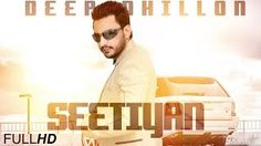 Free Download || Seetiyan Punjabi Song || Deep Dhillon || Full HD Video  Download Here - http://dj-punjab.tv/vdo/tube.php?cat=punjabi_videos&id=1825  Song – Seetiyan Singer – Deep Dhillon Lyricst – Angrej Sarawan Music – Bhinda Aujla Video – Jot Sohal Producer – Pinky Dhaliwal Label – Amar Audio