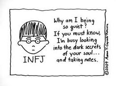 INFJ - Why am I being quiet? If you must know, I'm busy looking into the dark secrets of your soul ... and taking notes. -- comic by Aaron Caycedo-Kimura http://www.aaroncaycedokimura.com/