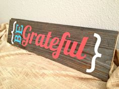 Made to Order Rustic Modern Wooden Sign - Be Grateful - Reclaimed Barn Wood - Handmade Wall Decor
