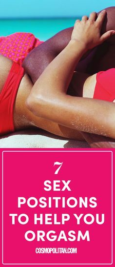 7 Sex Positions Pretty Much Guaranteed to Help You Orgasm