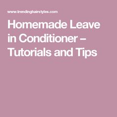 Homemade Leave in Conditioner – Tutorials and Tips