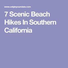 7 Scenic Beach Hikes In Southern California