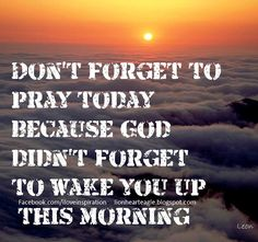 don't forget to pray...