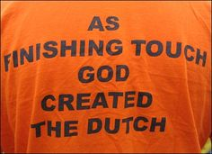 As a finishing touch, God created the Dutch