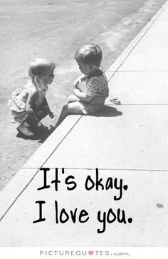 It's okay. I love you. Picture Quotes.