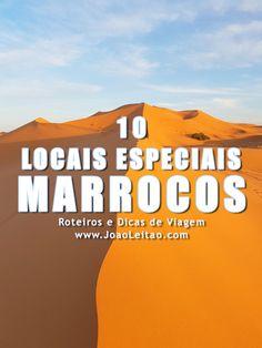 MARROCOS: Lista de 10 locais lindos para visitar no país. Melhores cidades, vilas, aldeias, praias, serras, parques naturais, locais históricos. Descubra!