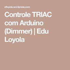 Controle TRIAC com Arduino (Dimmer)   Edu Loyola