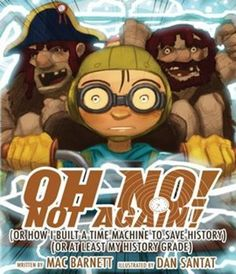 The Hardcover of the Oh No!: (Or How I Built a Time Machine to save History) (Or at Least My History Grade) by Mac Barnett, Dan Santat My Science Project, Science Projects, Science Ideas, Dan Santat, Literary Elements, Book Creator, Destroyer Of Worlds, Used Books, Ya Books