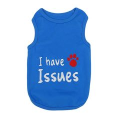 Pet Apparel | I have Issues Pet Apparel  $12.99 Comfortable 100% cotton Soft, high-quality substantial knit fabric Machine-washable for easy care Royal Blue