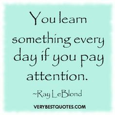 You learn something everyday is you pay attention. #life #education #students
