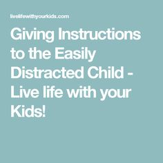 Giving Instructions to the Easily Distracted Child - Live life with your Kids!