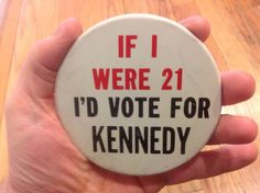 "Original John F. Kennedy for President BIG 4"" If I were 21 Original Button JFK"