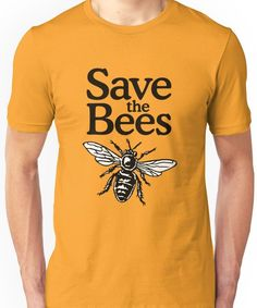 934c128004d Save The Bees Beekeeper Quote Design Unisex T-Shirt Bee Keeping
