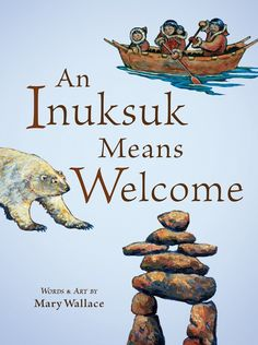 """An Inuksuk Means Welcome words and art by Mary Wallace. Using the letters that spell """"Inuksuk"""" in Inuktitut symbols, the origins, culture, beliefs, and customs of the Inuit people are presented. Aboriginal Education, Indigenous Education, Indigenous Art, Aboriginal Art, Welcome Words, Inuit Art, Thinking Day, We Are The World, History Books"""