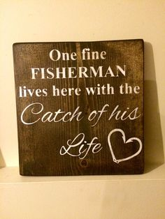 Rustic hand painted wood sign- One fine fisherman lives here with the catch of his life by RusakCustomCreations on Etsy https://www.etsy.com/listing/218412004/rustic-hand-painted-wood-sign-one-fine