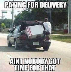 Paying for delivery...nooo I'll take it home myself.  Reminds me of my ex!  He'd buy EVERY piece of furniture we owned at SAMs and insist I carry it into the house with him no matter how heavy.   Good times!