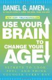 Use Your Brain to Change Your Age: Secrets to Look, Feel, and Think Younger Every Day - http://www.learngrowth.com/health/use-your-brain-to-change-your-age-secrets-to-look-feel-and-think-younger-every-day/