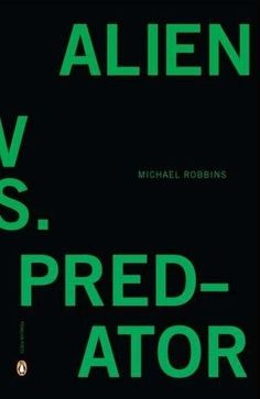 Alien vs. Predator, by Michael Robbins | 65 Books You Need To Read In Your 20s