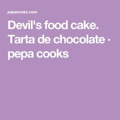 Devil's food cake. Tarta de chocolate · pepa cooks