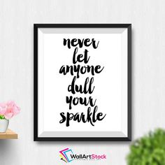Printable Never Let Anyone Dull Your Sparkle Wall Art Inspirational Poster Motivational Print Typography Poster Home Decor (Stck188) by WallArtStock