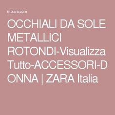 OCCHIALI DA SOLE METALLICI ROTONDI-Visualizza Tutto-ACCESSORI-DONNA | ZARA Italia