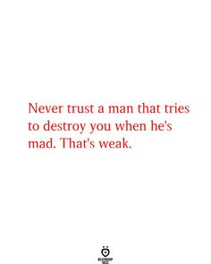 Never Trust A Man That Tries To Destroy